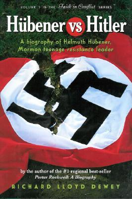 Hubener vs. Hitler: A Biography of Helmuth Hubener, Mormon Teenage Resistance Leader, RICHARD LLOYD DEWEY