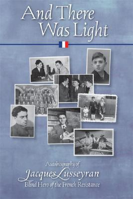Image for And There Was Light: Autobiography of Jacques Lusseyran, Blind Hero of the French Resistance