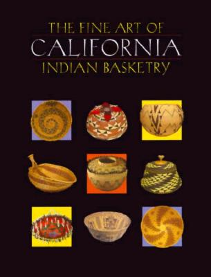 Image for The Fine Art of California Indian Basketry (First Edition)