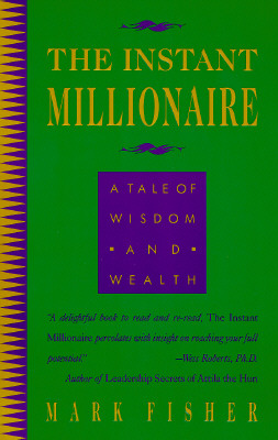 The Instant Millionaire: A Tale of Wisdom and Wealth, Mark Fisher