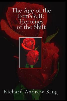 The Age of the Female II: Heroines of the Shift, Richard Andrew King