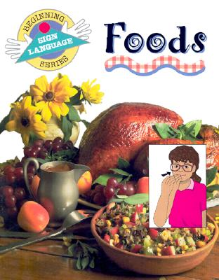 Image for Foods (Beginning Sign Language Series) (Signed English)