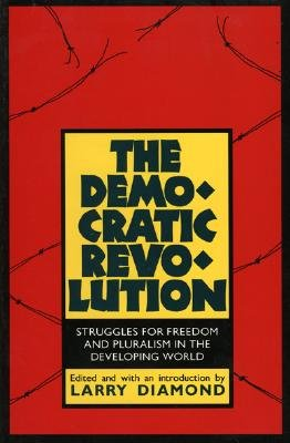 The Democratic Revolution: Struggles for Freedom and Pluralism in the Developing World (Perspectives on Freedom), Diamond, Larry
