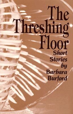 The Threshing Floor: Short Stories, Burford, Barbara