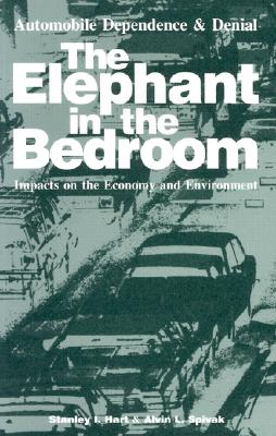 Automobile Dependence and Denial: The Elephant in the Bedroom: Impacts on the Economy and Environment, Hart, Stanley I.; Spivak, Alvin L.