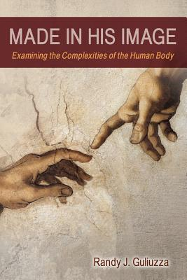 Image for Made in His Image: Examining the Complexities of the Human Body