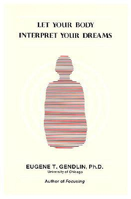 Let Your Body Interpret Your Dreams, Eugene T. Gendlin