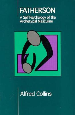 Fatherson: A Self Psychology of the Archetypal Masculine, Collins, Alfred