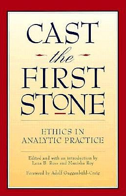 Image for Cast the First Stone: Ethics in Analytic Practice