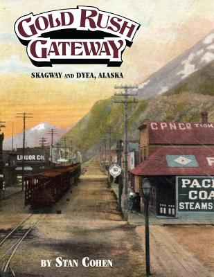 Image for Gold Rush Gateway: Skagway and Dyea Alaska
