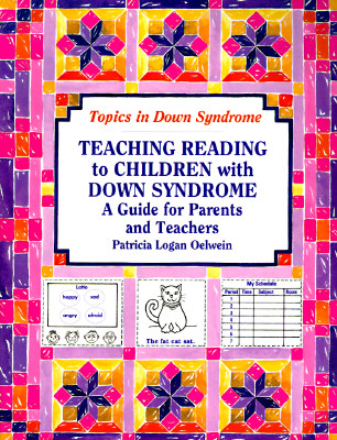 Teaching Reading to Children With Down Syndrome: A Guide for Parents and Teachers (Topics in Down Syndrome), Patricia Logan Oelwein