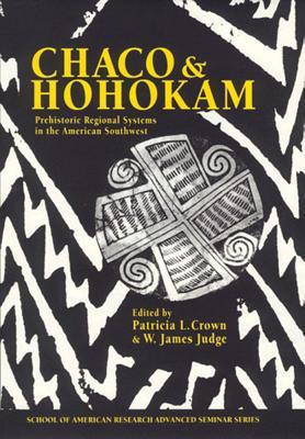 Chaco & Hohokam: Prehistoric Regional Systems in the American Southwest (School of American Research Advanced Seminar Series), Crown, Patricia L & Judge, Editors