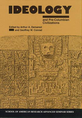 Image for Ideology and Pre-Columbian Civilizations (School for Advanced Research Advanced Seminar Series)
