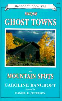 Unique Ghost Towns and Mountain Spots, Caroline Bancroft