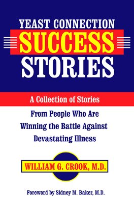 The Yeast Connection Success Stories: A Collection of Stories from People Who Are Winning the Battle Against Devastating Illness, Crook, William G.