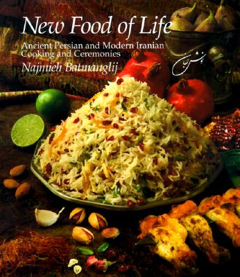 Image for NEW FOOD OF LIFE - ANCIENT PERSIAN AND MODERN IRANIAN COOKING AND CEREMONIE
