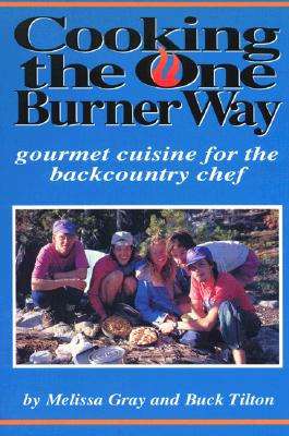 Image for Cooking the One Burner Way: Gourmet Cuisine for the Backcountry  Chef
