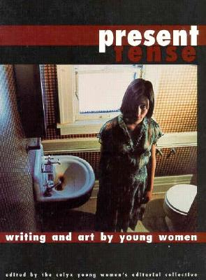 Present Tense: Writing and Art by Young Women, Reaman, Micki