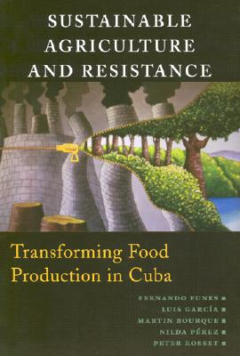 Sustainable Agriculture and Resistance: Transforming Food Production in Cuba, Fernando Funes; Luis Garcia; Martin Bourque; Nilda Perez; Peter Rosset (eds.)