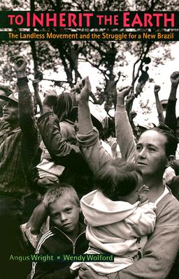 Image for To Inherit the Earth: The Landless Movement and the Struggle for a New Brazil