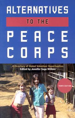 Alternatives to the Peace Corps: A Directory of Third World and US Volunteer Opportunities (Alternatives to the Peace Corps: A Directory of Global Volunteer Opportunities)