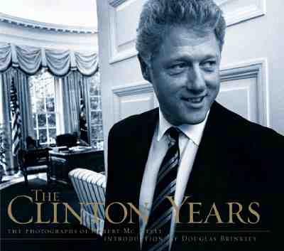 The Clinton Years - The Photographs of Robert McNeely, McNeely, Robert & Brinkley, Douglas