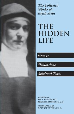 Image for The Hidden Life: Hagiographic Essays, Meditations, Spiritual Texts (Stein, Edith//the Collected Works of Edith Stein)