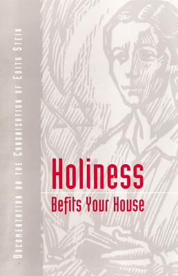 Holiness Befits Your House: Canonization of Edith Stein : A Documentation