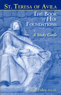 Image for St. Teresa of Avila The Book of Her Foundations: A Study Guide (Revised 2012)