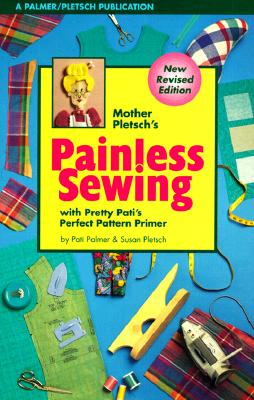 Image for Mother Pletsch's Painless Sewing: With Pretty Pati's Perfect Pattern Primer and Ample Annie's Awful but Adequate Artwork
