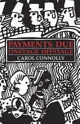 Payments Due: Onstage Offstage, Carol Connolly