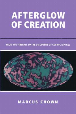 Image for Afterglow of Creation: From the Fireball to the Discovery of Cosmic Ripples