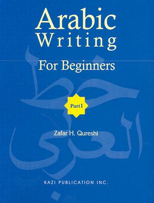 Arabic Writing for Beginners: Part I, Z. H. Qureshi