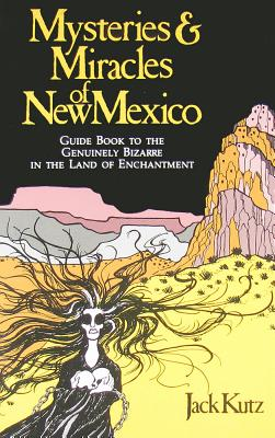 Image for MYSTERIES & MIRACLES OF NEW MEXICO - Guide book to the Genuinely Bizarre in the Land of Enchantment