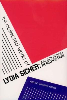 The Collected Works of Lydia Sicher: An Adlerian Perspective, Sicher, Lydia