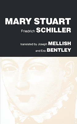 Mary Stuart: A Tragedy, Schiller, Friedrich Von; Mellish, Joseph (trans.); Bentley, Eric (trans.)