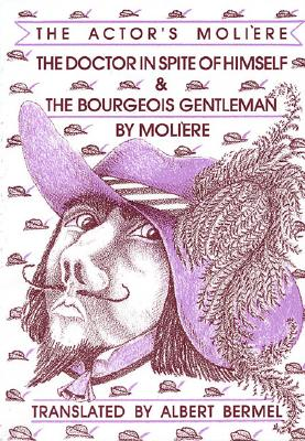Image for The Doctor in Spite of Himself & The Bourgeois Gentleman: The Actor's Moliere (Applause Books)