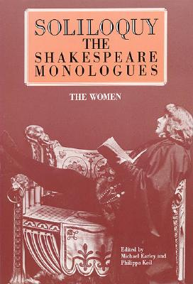 Soliloquy!: The Shakespeare Monologues - Women (Applause Acting Series), Michael Earley, Philippa Keil