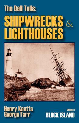 The Bell Tolls: Shipwrecks & Lighthouses: Volume 1 Block Island, Keatts, Henry