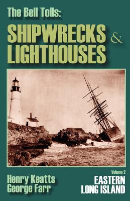 The Bell Tolls: Shipwrecks & Lighthouses Volume 2 Eastern Long Island, Henry Keatts; George Farr