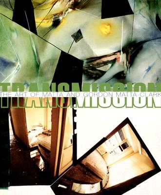 Image for TRANSMISSION: THE ART OF MATTA AND GORDON MATTA-CLARK