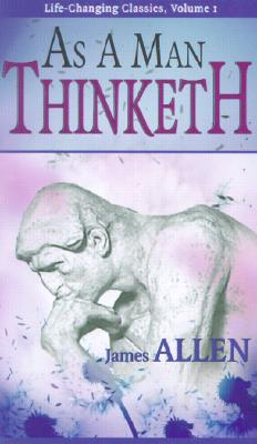 1: As a Man Thinketh (Life-Changing Classics Ser) (Life-Changing Pamphlet), James Allen