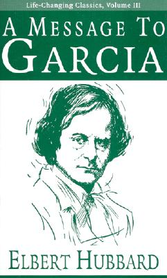 Image for A Message to Garcia (Life-Changing Classics) (Volume III)
