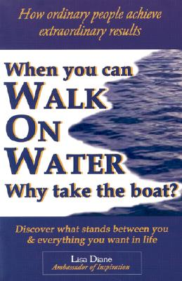 Image for When You Can Walk on Water Why Take the Boat?: How Ordinary People Achieve Extraordinary Results
