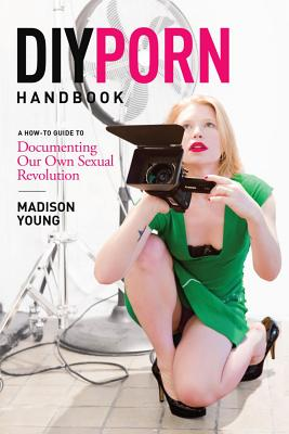 Image for DIY Porn Handbook: a How0to guide to Documenting Our Own Sexual Revolution