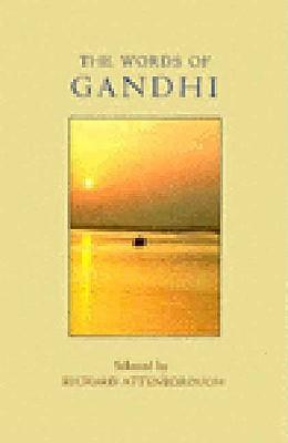 The Words of Gandhi (Newmarket Words of... Series), Gandhi, Mahatma; Attenborough, Richard
