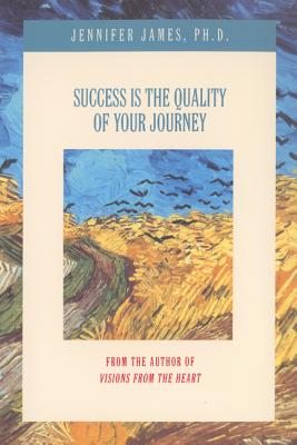Success Is the Quality of Your Journey, Jennifer James