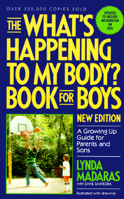 The What's Happening to My Body? Book for Boys: A Growing Up Guide for Parents and Sons, Madaras, Lynda; Saavedra, Dane