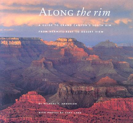 Image for ALONG THE RIM A GUIDE TO GRAND CANYON'S SOUTH RIM, FROM HERMITS REST TO DESERT VIEW