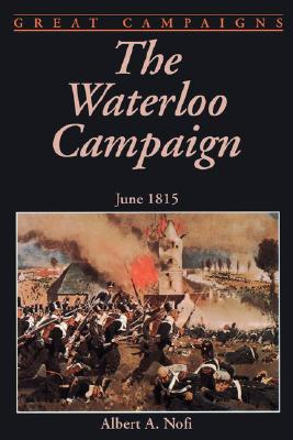 The Waterloo Campaign: June 1815 (Great campaigns), Albert A. Nofi